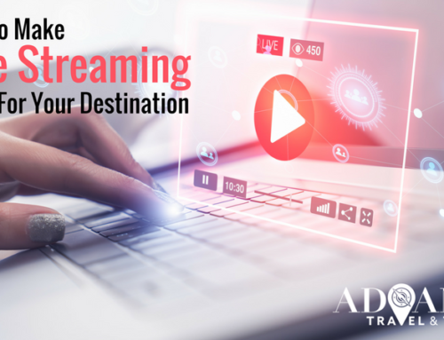 HOW TO MAKE LIVE STREAMING WORK FOR YOUR DESTINATION