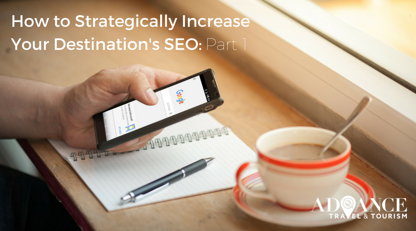 HOW TO STRATEGICALLY IMPROVE YOUR DESTINATION'S SEO: PART 1