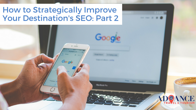 HOW TO STRATEGICALLY IMPROVE YOUR DESTINATION'S SEO: PART 2