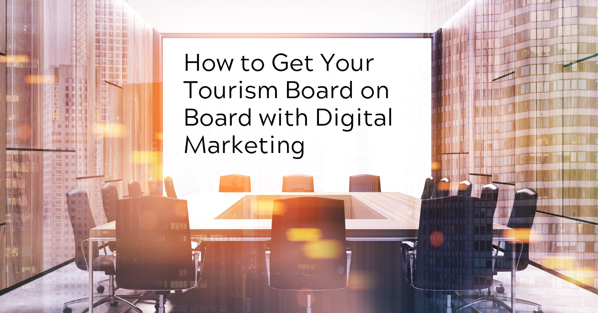 How to Get Your Tourism Board on Board with Digital Marketing